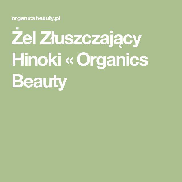 Żel Złuszczający Hinoki «  Organics Beauty