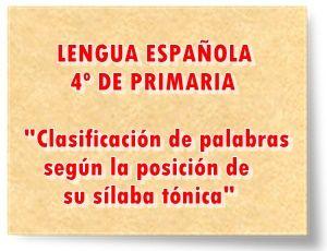 """LENGUA ESPAÑOLA DE 4º DE PRIMARIA: """"Clasificación de palabras según la posición de su sílaba tónica"""""""
