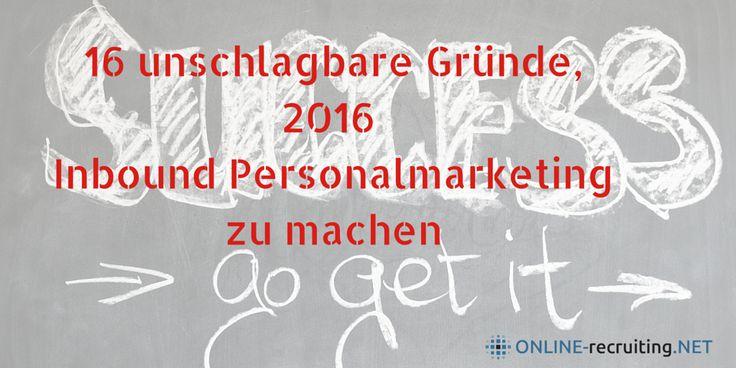 16 unschlagbare Argumente, 2016 Inbound Personalmarketing zu machen - http://evazils.com/InboundPMotivation
