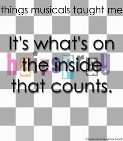 Things That Musicals Taught Me: It's what's on the inside that counts