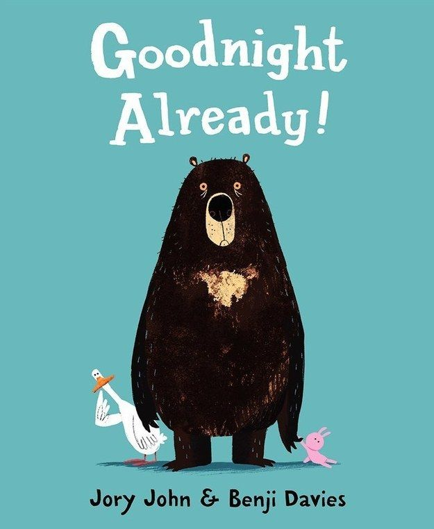 Goodnight Already! by Jory John, illustrated by Benji Davies | 25 Absurdly Delightful Books To Read With Your Kids In 2015