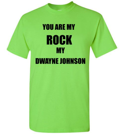 You are My Rock My Dwayne Johnson Shirt by Tshirt Unicorn Each shirt is made to order using digital printing in the USA. Allow 3-5 days to print the order and get it shipped. This comfy tee has a clas
