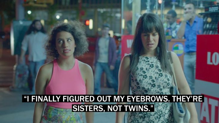 """""""And they should be treated as such."""" Broad city lol when you have thick eyebrows"""