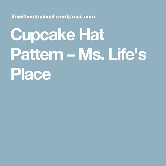 Cupcake Hat Pattern – Ms. Life's Place