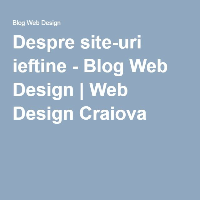 Despre site-uri ieftine - Blog Web Design | Web Design Craiova