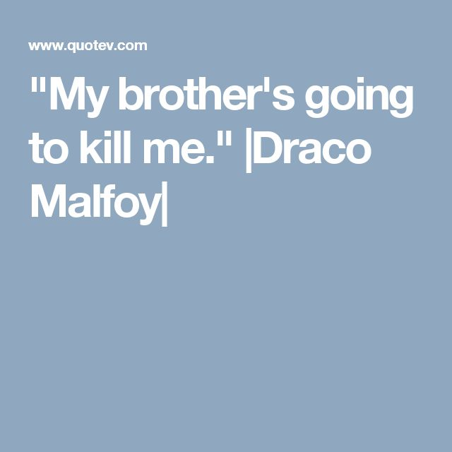 """My brother's going to kill me."" 
