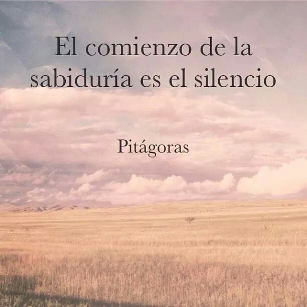 El comienzo de la sabiduría es el silencio.