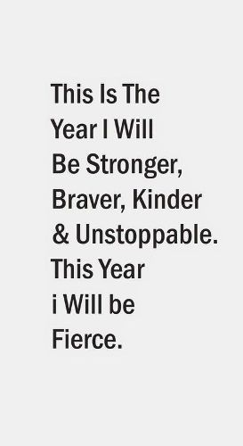 This is the year I will  Be stronger, Be Braver, Kinder, & Unstoppable!