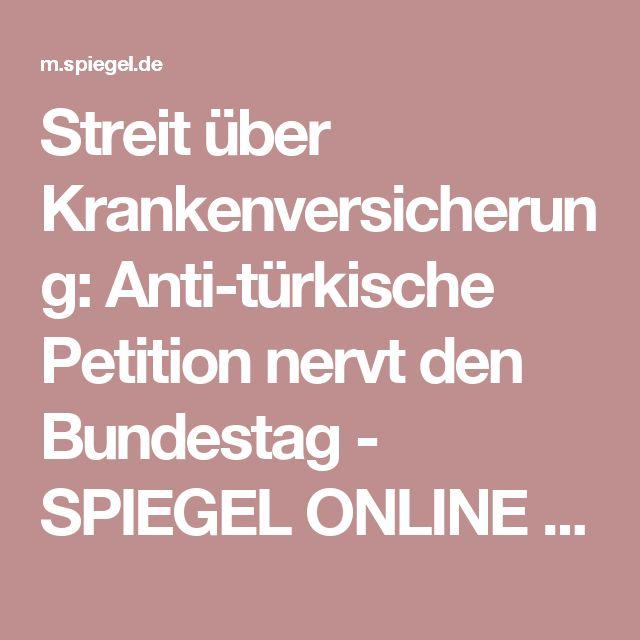 Streit über Krankenversicherung: Anti-türkische Petition nervt den Bundestag - SPIEGEL ONLINE - Nachrichten - Wirtschaft