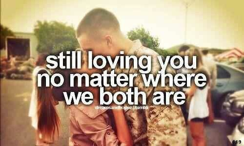 Still loving you no matter where we both are.