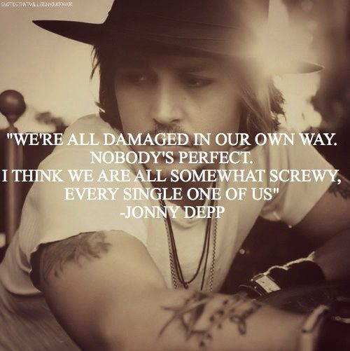 We're all damaged in our own way, nobody's perfect