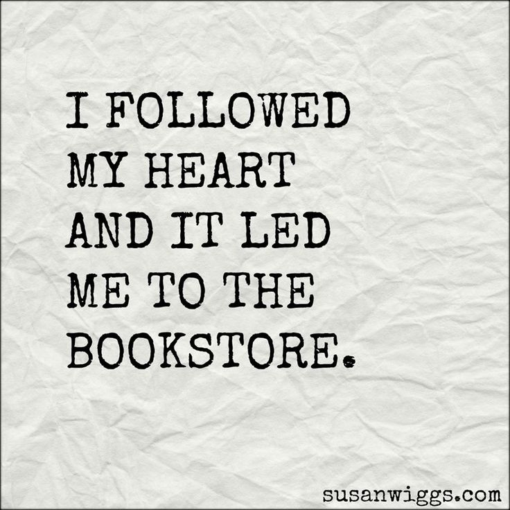 I followed my heart and it led me to the bookstore.