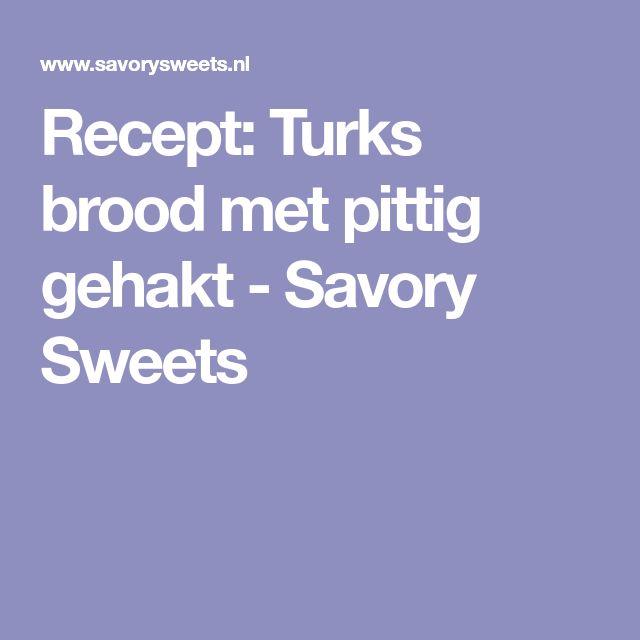 Recept: Turks brood met pittig gehakt - Savory Sweets