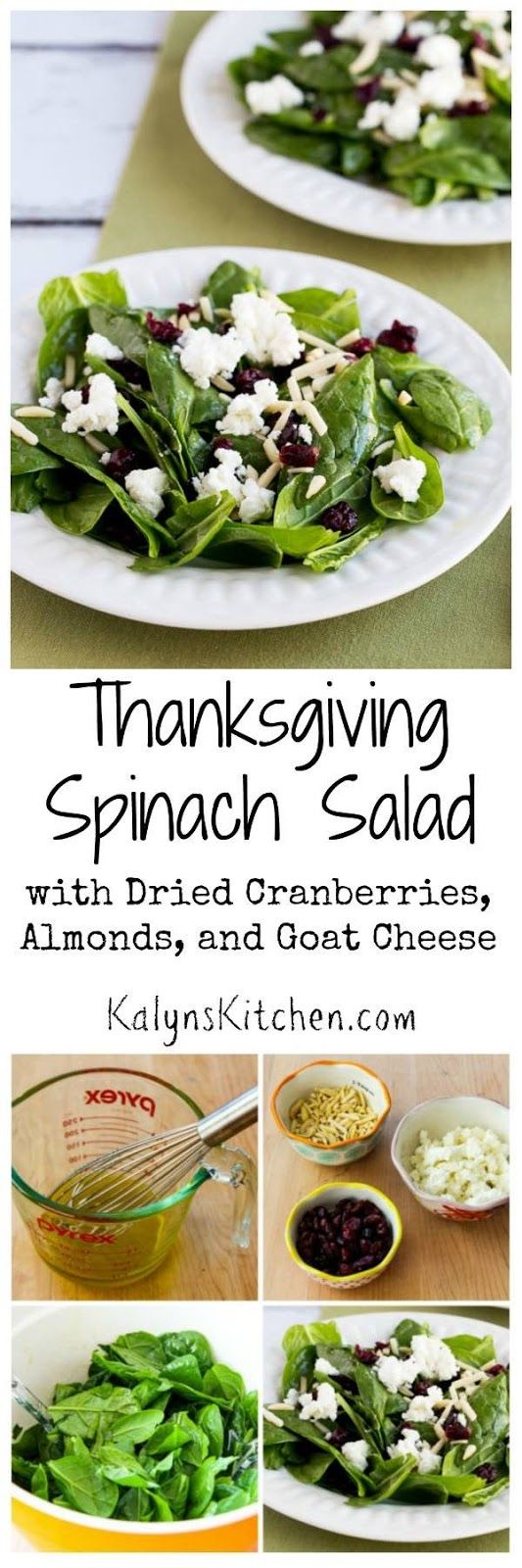 Thanksgiving Spinach Salad with Dried Cranberries, Almonds, and Goat Cheese; I've been making this holiday salad for years. You can also omit cranberries for a low-carb version if you prefer. [found on KalynsKitchen.com]