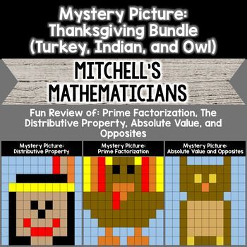 In this bundle you get all three of the mystery pictures for Thanksgiving. They include a turkey, an indian and an owl. This bundle is a review of prime factorization, the distributive property, absolute value and opposites. There are nearly 100 problems for your students to do.