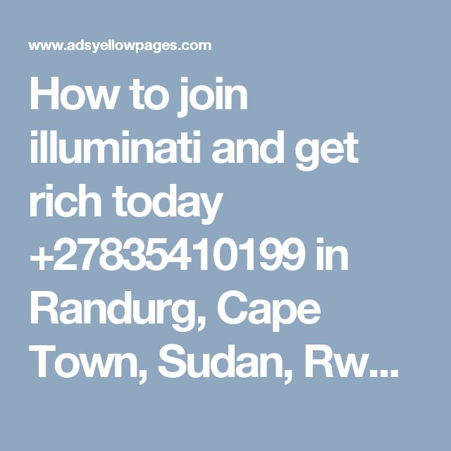 How to join illuminati and get rich today +27835410199 in Randurg, Cape Town, Sudan, Rwanda, Kigali, Pretoria, Johannesb Offer SOUTH AFRICA 2000 300