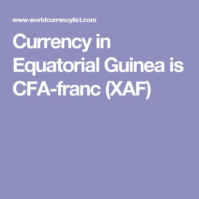 Currency in Equatorial Guinea is CFA-franc (XAF)
