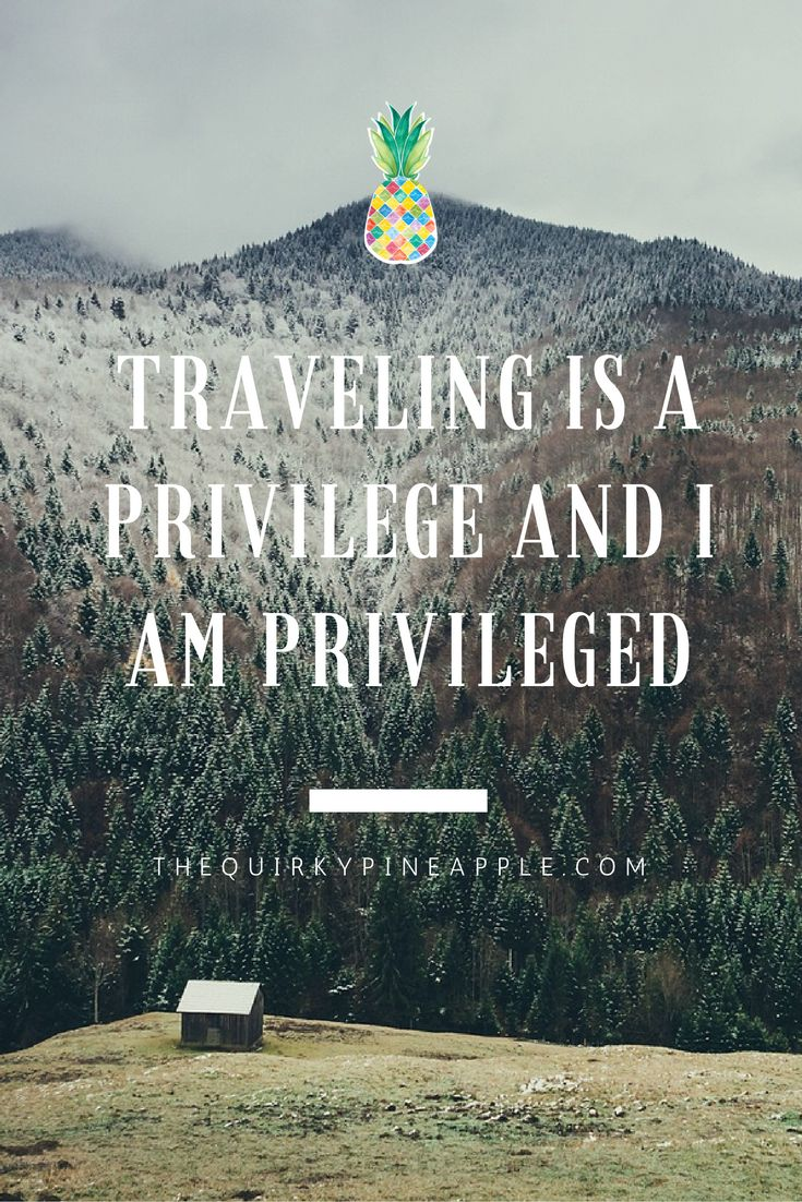 Traveling Is A Privilege And I Am Privileged -- The Quirky Pineapple