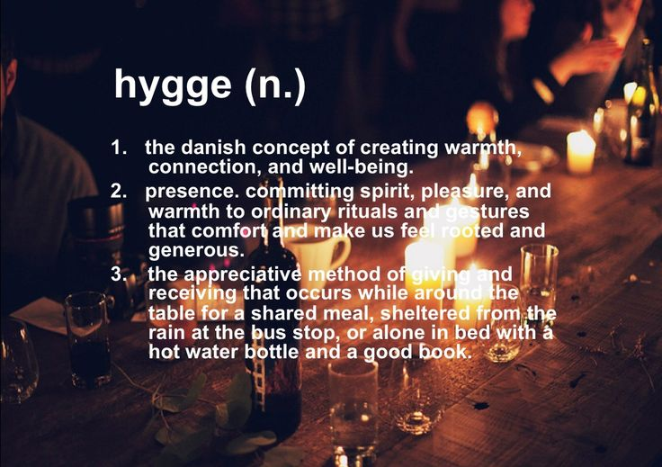 The meaning of hygge. That warm fuzzy feeling.