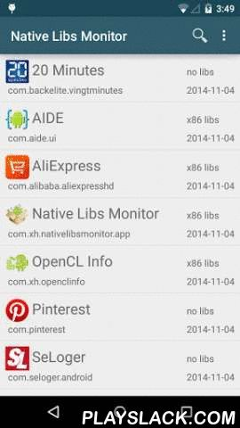 Native Libs Monitor  Android App - playslack.com , Monitor the installation of apps on your device, list the native libraries available inside the distributed APKs and inspect the ones that are installed along with these.Main features: - For each native libraries used by an application or present inside its APK, you get its - target CPU architecture - size - dependencies - list of methods that can be called from Java - list of well-known frameworks/libraries used (static check) - The local…