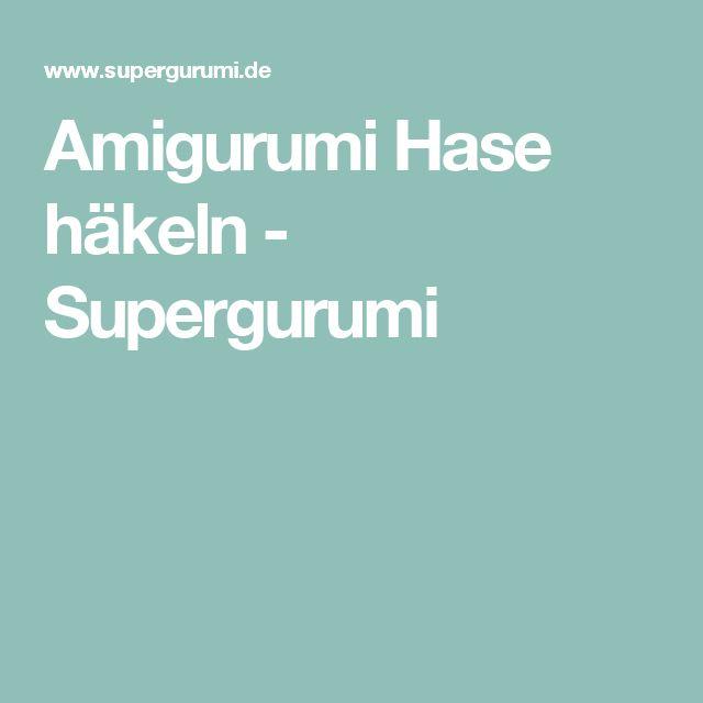 Amigurumi Hase häkeln - Supergurumi