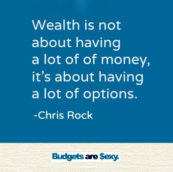 wealth is not about having a lot of money, it's about having a lot of options - Chris Rock #quotes #budgetsaresexy: