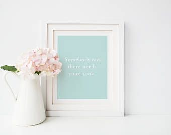 Writing Quote / Printable Poster / Gift for Writers / Somebody out there needs your book