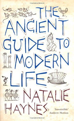 The Ancient Guide to Modern Life: Natalie Haynes