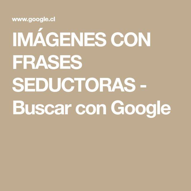 IMÁGENES CON FRASES SEDUCTORAS - Buscar con Google