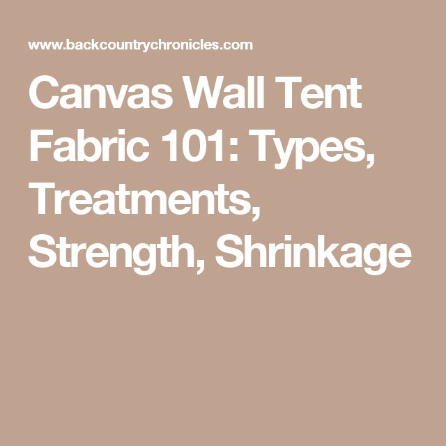 Canvas Wall Tent Fabric 101: Types, Treatments, Strength, Shrinkage