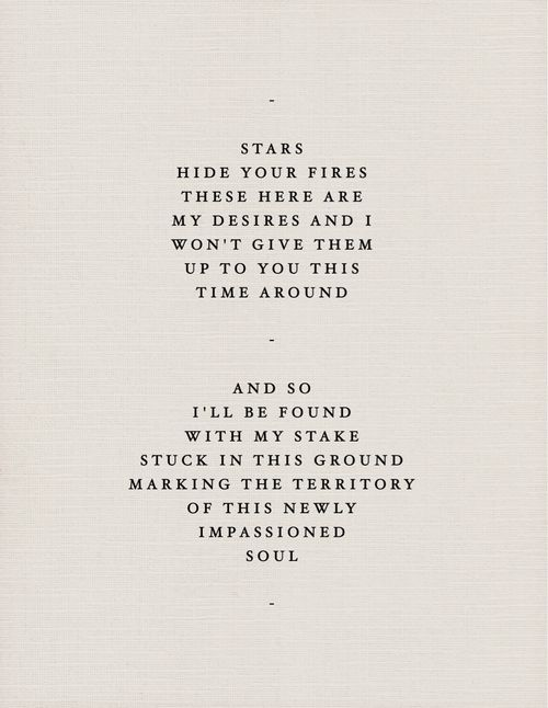 """Stars hid your fires, these here are my desires and i won't give them up to you this time areound. And so I'll be found with my stake stuck in this ground, marking the territory of this newly impassioned soul."" -Mumford and Sons. Love this song! [Roll Away Your Stone]"