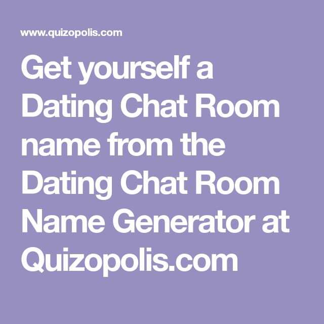 Get yourself a Dating Chat Room name from the Dating Chat Room Name Generator at Quizopolis.com