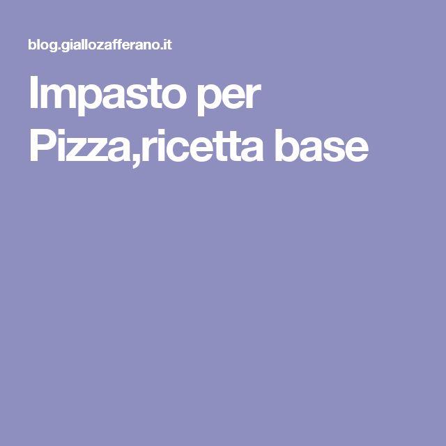 Impasto per Pizza,ricetta base
