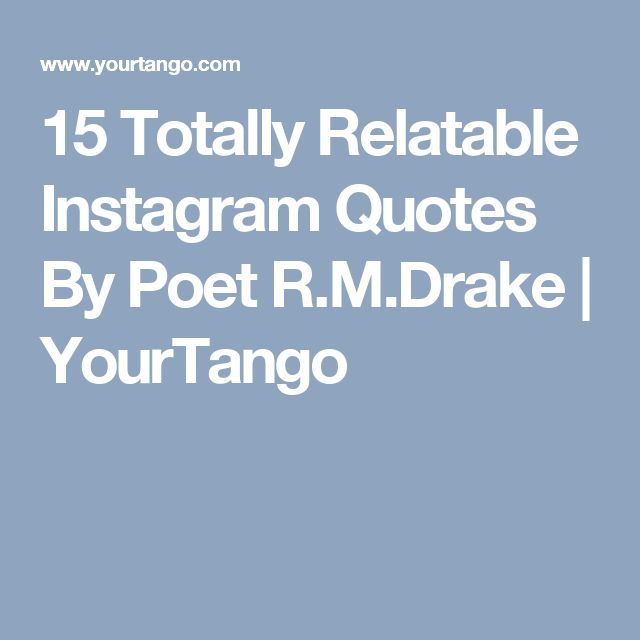 15 Totally Relatable Instagram Quotes By Poet R.M.Drake  | YourTango