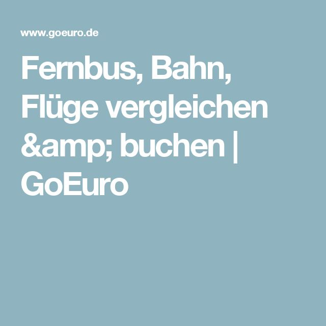 Fernbus, Bahn, Flüge vergleichen & buchen | GoEuro