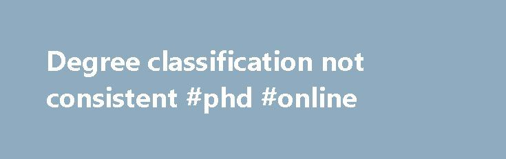 Degree classification not consistent #phd #online http://degree.remmont.com/degree-classification-not-consistent-phd-online/  #degree classification # Degree classification not consistent Degrees from different universities in Britain are not directly comparable, new research has confirmed. Mantz Yorke, professor of higher education studies at Liverpool John Moores University. told the British Educational Research meeting in…