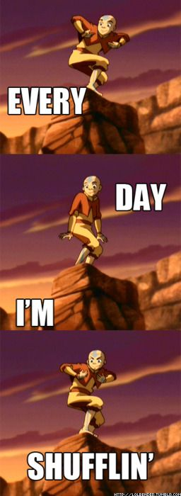 Aang, shuffling every day (should have been a dance off against Ozai...).  Avatar the Last Airbender