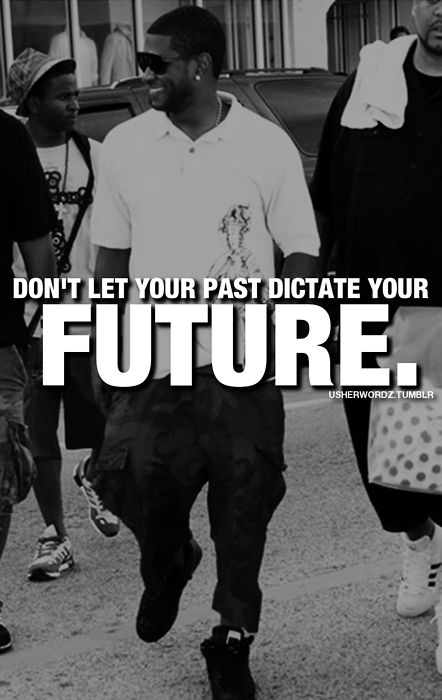 """Don't let your past..."""