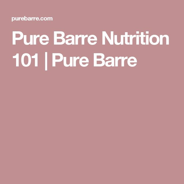 Pure Barre Nutrition 101 | Pure Barre