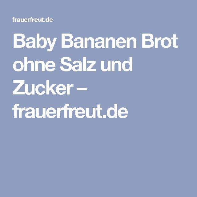 Baby Bananen Brot ohne Salz und Zucker – frauerfreut.de