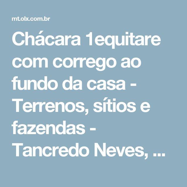 Chácara 1equitare com corrego ao fundo da casa - Terrenos, sítios e fazendas - Tancredo Neves, Cuiabá | OLX