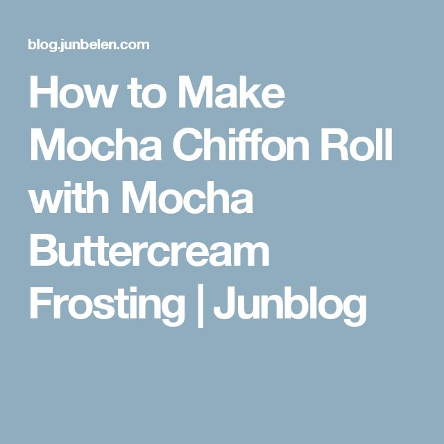 How to Make Mocha Chiffon Roll with Mocha Buttercream Frosting | Junblog