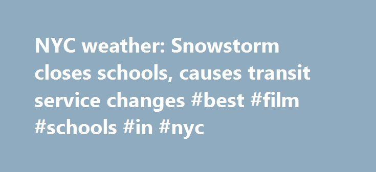 NYC weather: Snowstorm closes schools, causes transit service changes #best #film #schools #in #nyc http://botswana.remmont.com/nyc-weather-snowstorm-closes-schools-causes-transit-service-changes-best-film-schools-in-nyc/  # NYC weather: Snowstorm closes schools, causes transit service changes By amNY.com staff March 15, 2017 While a bit slushy, the city returned to normal Wednesday morning after getting hit by snow and sleet on Tuesday. Mayor Bill de Blasio lifted the state of emergency at…