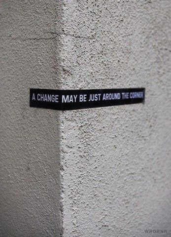Change may be just around the corner..street art.