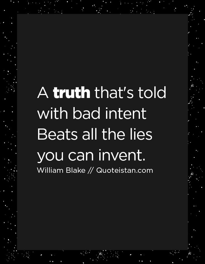 Deep Truth Quotes: A #truth That's Told With Bad Intent Beats All The Lies