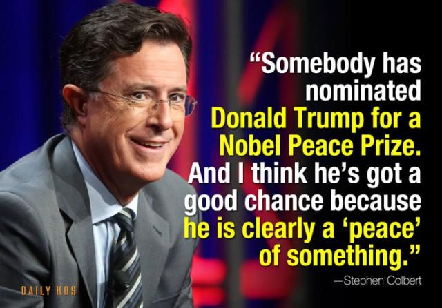Funny Quotes About Donald Trump by Comedians and Celebrities: Stephen Colbert on Trump and the Nobel Peace Prize