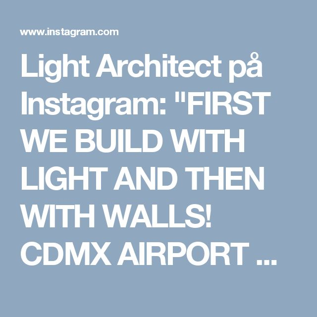 "Light Architect på Instagram: ""FIRST WE BUILD WITH LIGHT AND THEN WITH WALLS! CDMX AIRPORT CONCEPTS #architecture #daylight #urban #arquitectura #lighting #lightingdesign…"""