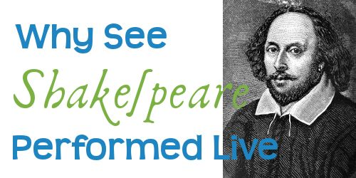 Why see shakespeare performed live?
