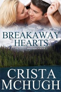 Breakaway Hearts by Christa McHugh | The Kelly Brothers, BK#2 | Release Date: January 31, 2014 | www.cristamchugh.com | Contemporary Romance