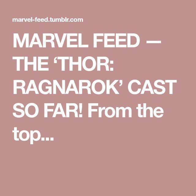 MARVEL FEED — THE'THOR: RAGNAROK' CAST SO FAR! From the top...